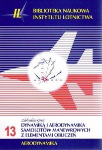 Biblioteka Naukowa nr 13 Zdobysław Goraj - DYNAMIKA I AERODYNAMIKA SAMOLOTÓW MANEWROWYCH Z ELEMENTAMI OBLICZEŃ