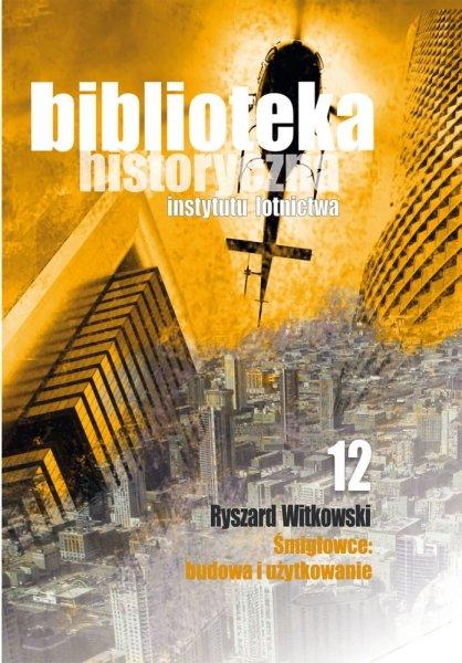 Biblioteka Historyczna nr 12 Ryszard Witkowski – Śmigłowce: budowa i użytkowanie