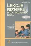 Lekcje biznesu przy rodzinnym stole Jak się kształtują charaktery zwycięzców Jeffrey J. Fox