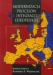 Modernizacja procesów integracji europejskiej Konstanty A. Wojtaszczyk