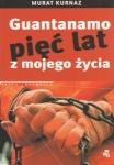 Guantanamo Pięć lat z mojego życia Murat Kurnaz Helmut Kuhn
