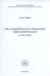 The Acquisition Of Lithuanian Verb Morphology A Case Study Paweł Wójcik