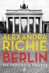 Berlin Metropolia Fausta Tom 1 Alexandra Richie