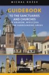 Guidebook to the Sanctuaries and Churches of Krakow Wieliczka and the Surrounding Areas  Michał Rożek