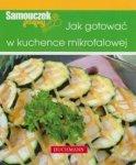 Jak gotować w kuchence mikrofalowej Samouczek Przepisy