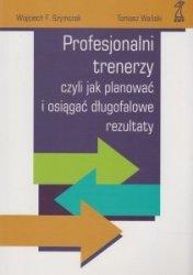 Profesjonalni trenerzy Wojciech F. Szymczak, Tomasz Wański