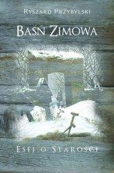 Baśń zimowa Esej o starości Ryszard Przybylski