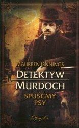Detektyw Murdoch Spuśćmy psy Maureen Jennings