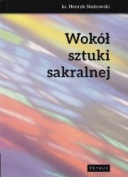 Wokół sztuki sakralnej ks Henryk Nadrowski