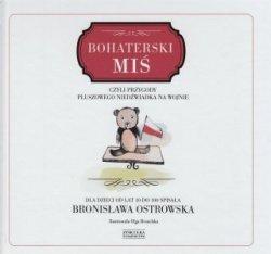 Bohaterski miś czyli przygody pluszowego niedźwiadka na wojnie Bronisława Ostrowska