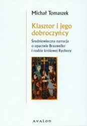 Klasztor i jego dobroczyńcy Średniowieczna relacja o opactwie Brauweiler i rodzie królowej Rychezy Michał Tomaszek