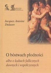 O bóstwach płodności albo o kultach fallicznych u dawnych i współczesnych Jacques Antoine Delaure
