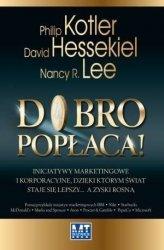 Dobro popłaca Inicjatywy marketingowe i korporacyjne dzięki którym świat staje się lepszy a zyski rosną (oprawa twarda) Philip Kotler Nancy R Lee David Hessekiel