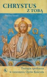 Chrystus z Tobą Teologia spotkania w nauczaniu Ojców Kościoła Francesco Trisoglio