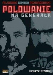 Polowanie na Generała  Piłsudski kontra Rozwadowski Henryk Nicpoń