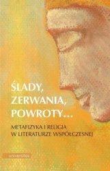 Ślady, zerwania, powroty.... Metafizyka i religia w literaturze współczesnej