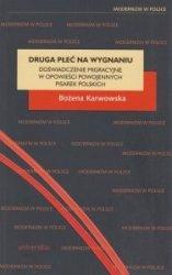 Druga płeć na wygnaniu Doświadczenie migracyjne w opowieści powojennych pisarek polskich Bożena Karwowska
