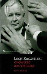 Lech Kaczyński Opowieść arcypolska Piotr Semka