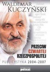 Przeciw czwartej Rzeczpospolitej Publicystyka 2004 - 2007 Waldemar Kuczyński