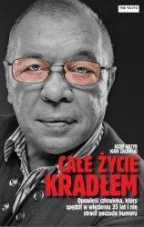 Całe życie kradłem Opowieść o człowieku, który spędził w więzieniu 35 lat i nie stracił poczucia humoru Józef Grzyb, Igor Zalewski