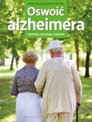 Oswoić alzheimera Rozumiem akceptuję wspieram Barbara Jakimowicz-Klein