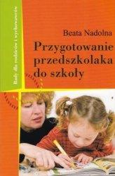 Przygotowanie przedszkolaka do szkoły Rady dla rodziców i wychowawców Beata Nadolna