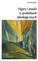 Figury i maski w praktykach ideologicznych Jan Kurowicki