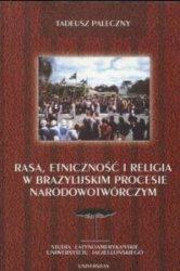 Rasa etniczność i religia w brazylijskim procesie narodowotwórczym Tadeusz Paleczny