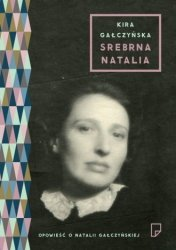 Srebrna Natalia Opowieść o Natalii Gałczyńskiej Kira Gałczyńska