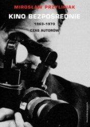 Kino bezpośrednie 1963-1970 Czas autorów Mirosław Przylipiak