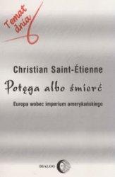 Potęga albo śmierć Europa wobec imperium amerykańskiego Christian Saint Etienne