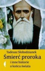Śmierć proroka i inne historie o końcu świata Tadeusz Słobodzianek