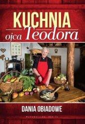 Kuchnia ojca Teodora Dania obiadowe Teodor Stępień