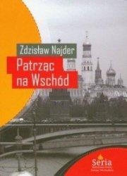Patrząc na Wschód Eseje 1975-2008 Zdzisław Najder