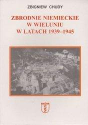Zbrodnie niemieckie w Wieluniu w latach 1939-1945 Zbigniew Chudy