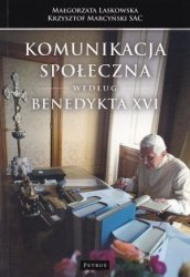 Komunikacja społeczna według Benedykta XVI Małgorzata Laskowska Krzysztof Marcyński SAC
