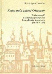 Komu miła całość Ojczyzny Świadomość i aspiracje polityczne kancelistów kozackich (1670-1720) Katarzyna Losson