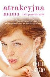 Atrakcyjna mama Sztuka poznawania siebie Emilia Góźdź
