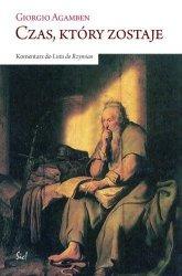 Czas który zostaje Komentarz do Listu do Rzymian Giorgio Agamben