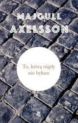 Ta którą nigdy nie byłam Majgull Axelsson