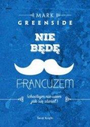 Nie będę Francuzem (choćbym nie wiem jak się starał) Mark Greenside