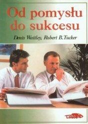 Od pomysłu do sukcesu Denis Waitley, Robert B. Tucker
