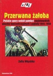 Przerwana żałoba Polskie spory wokół pamięci nazistowskich obozów koncentracyjnych i zagłady 1944-1950 Seria W PRL Zofia Wóycicka