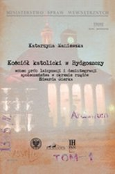 Kościół katolicki w Bydgoszczy wobec prób laicyzacji i dezintegracji społeczeństwa w okresie rządów Edwarda Gierka Katarzyna Maniewska