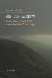 Bóg - Zło - Modlitwa Wokół Uwag 1940-1942 Karola Ludwika Konińskiego Konrad Ludwicki