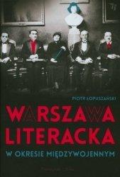 Warszawa literacka w okresie międzywojennym Piotr Łopuszański