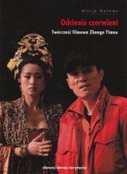 Odcienie czerwieni Twórczość filmowa Zhanga Yimou Alicja Helman