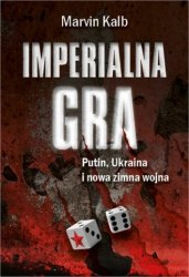 Imperialna gra Putin Ukraina i nowa zimna wojna Marvin Kalb