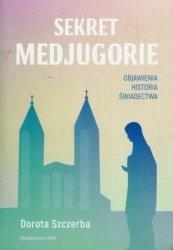 Sekret Medjugorie Objawienia, historia, świadectwa Dorota Szczerba