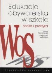 Edukacja obywatelska w szkole Teoria i praktyka Janusz Korzeniowski Małgorzata Machałek